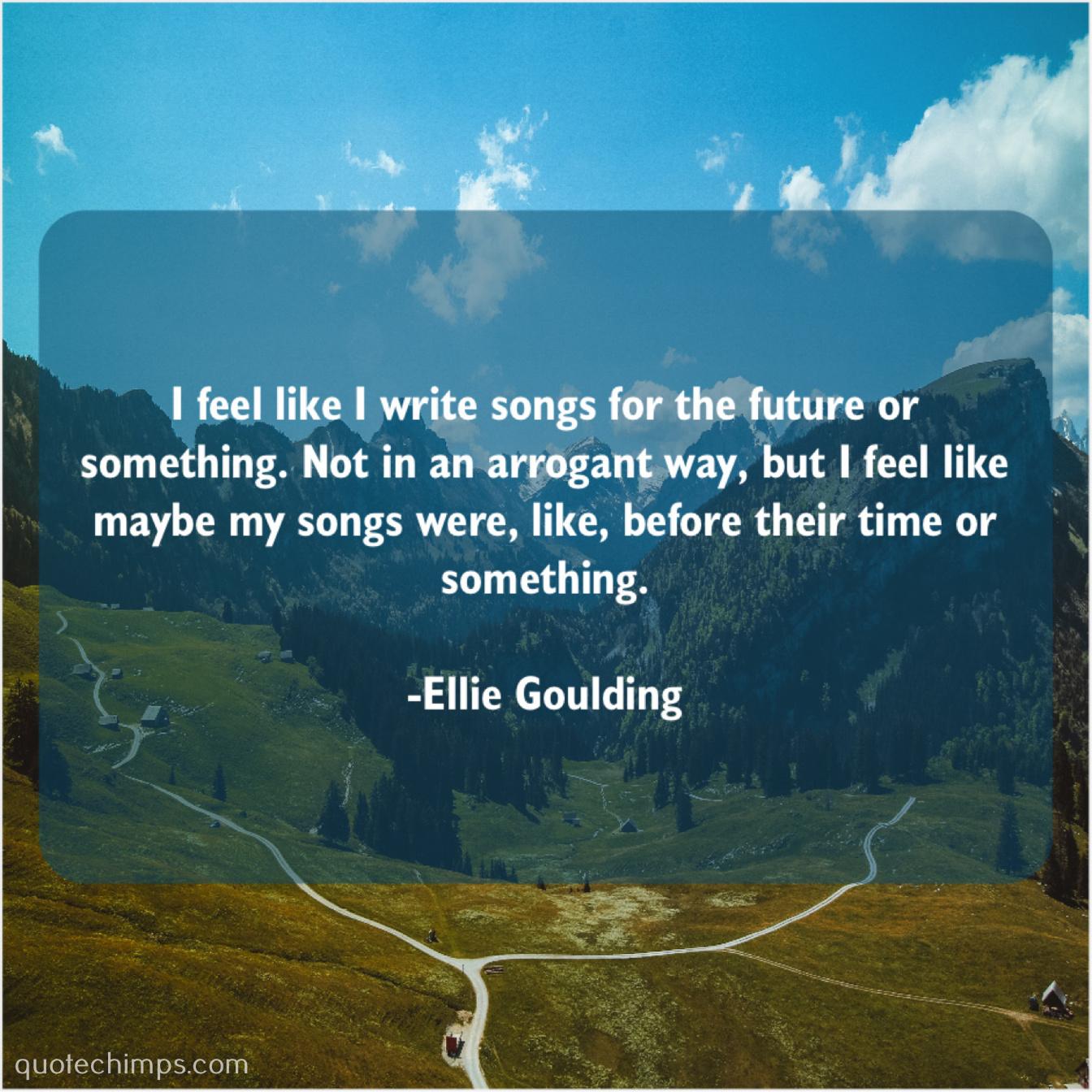 Ellie Goulding I Feel Like I Write