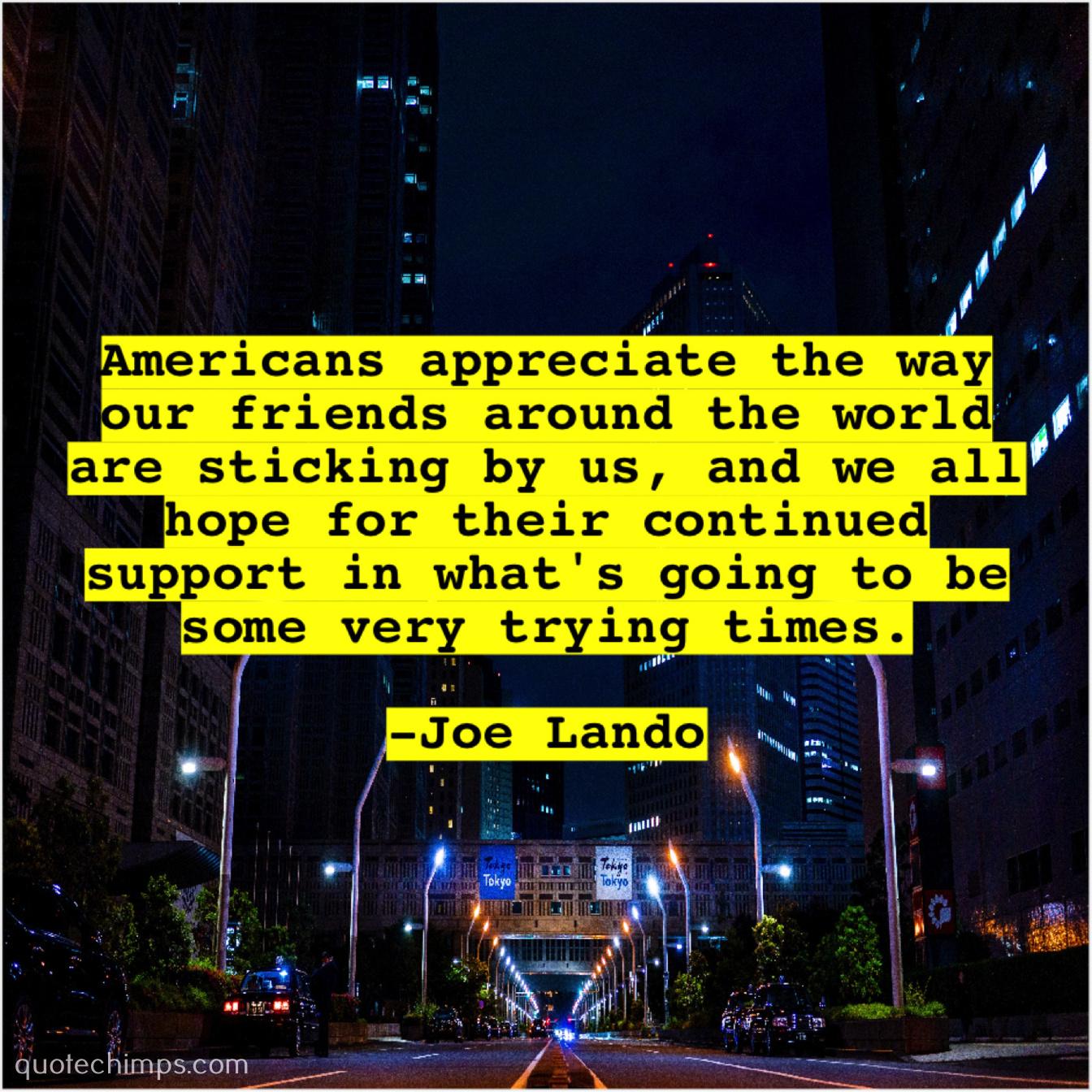 Joe Lando – Americans appreciate the way our…  