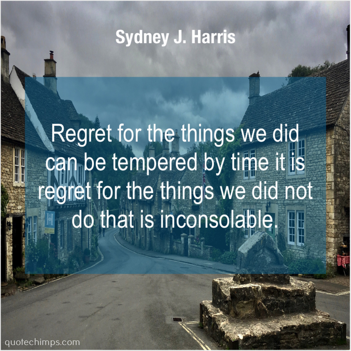 Sydney J  Harris – Regret for the things we… |