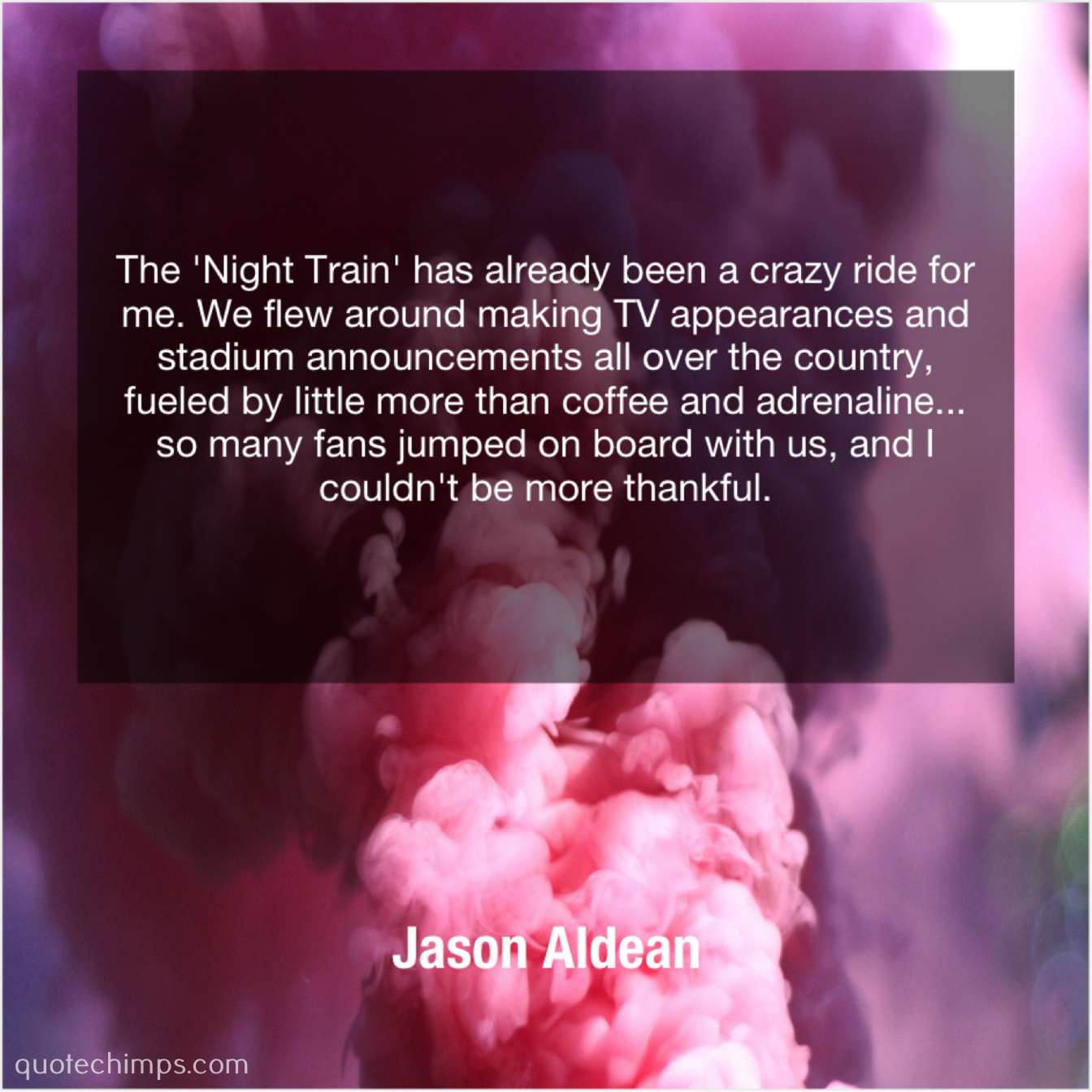 Jason Aldean – The \'Night Train\' has already… – Quote Chimps