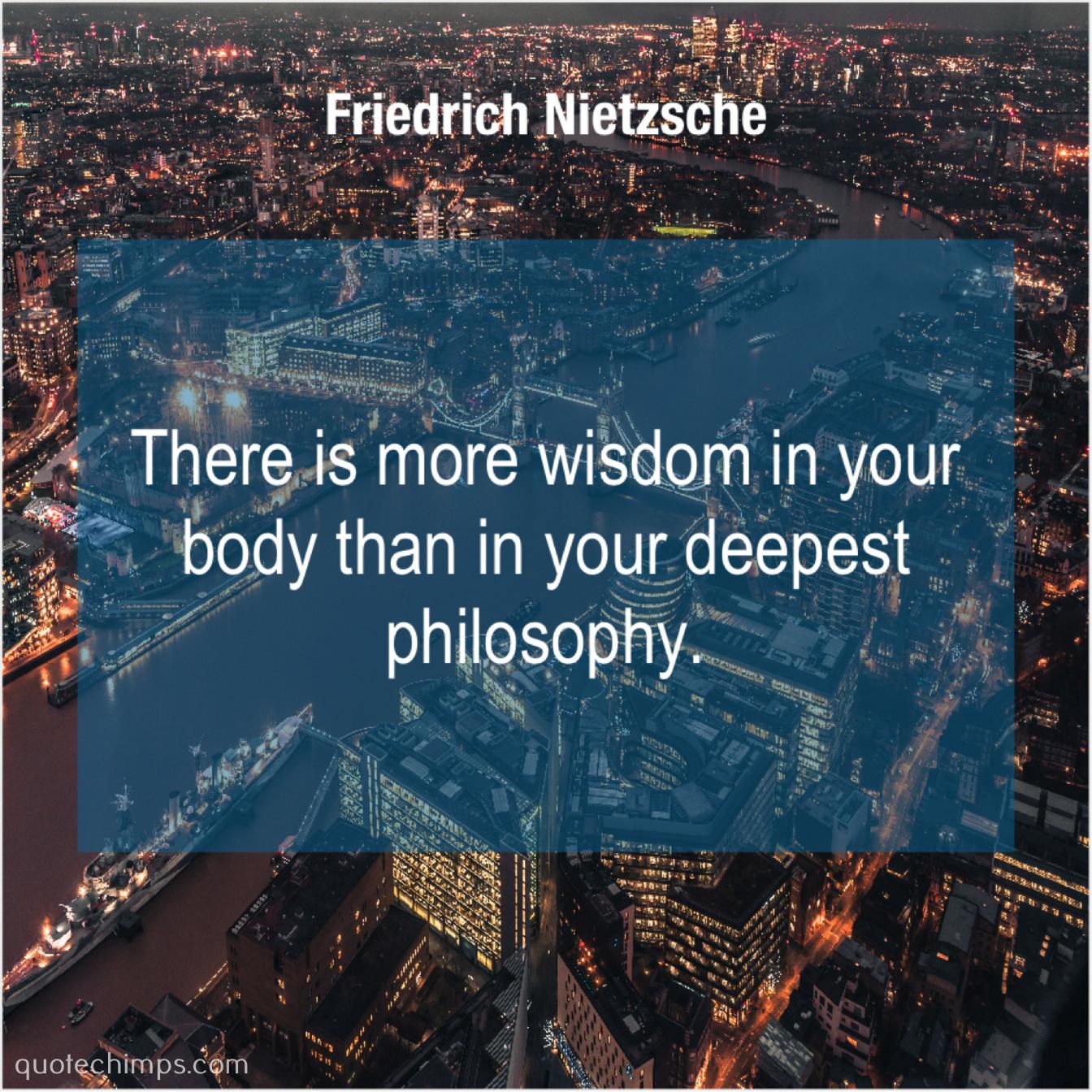 Friedrich Nietzsche There Is More Wisdom In