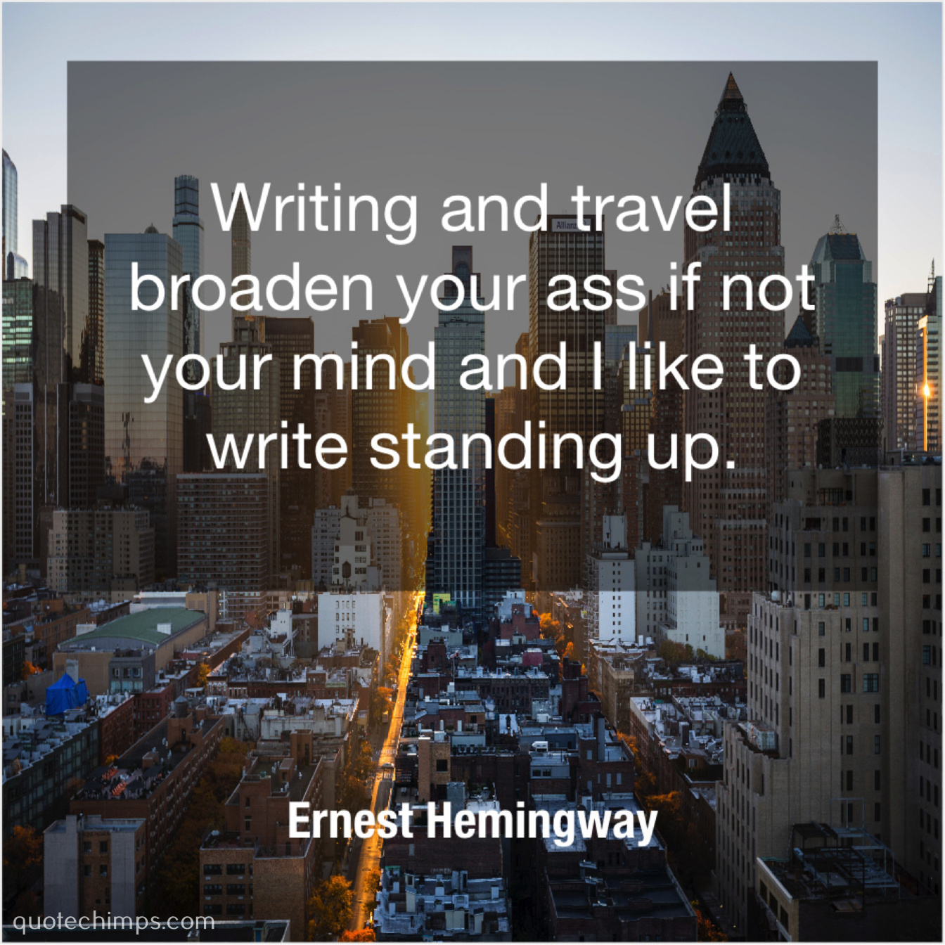 Ernest Hemingway Writing And Travel Broaden Your Quote Chimps
