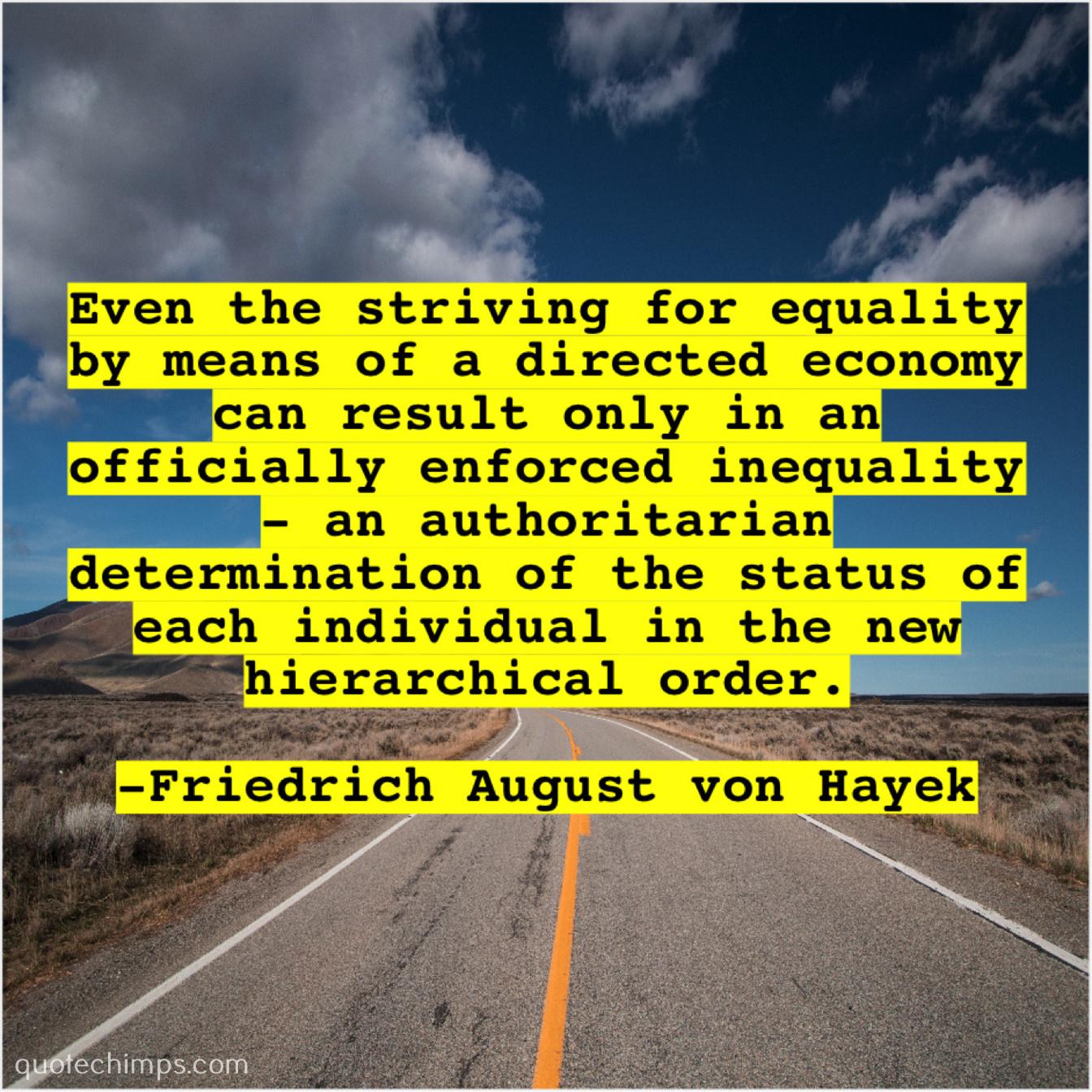 Friedrich August von Hayek – Even the striving for equality… |